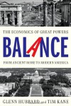 Balance: Why Great Powers Lose It and How America Will Regain It - Glenn Hubbard, Tim Kane