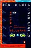 You Bright and Risen Angels (Contemporary American Fiction) - William T. Vollmann