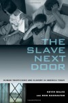 The Slave Next Door: Human Trafficking and Slavery in America Today - 'Kevin Bales',  'Ron Soodalter'