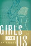 Girls Like Us - Gail Giles