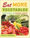 Eat More Vegetables: Making the Most of Your Seasonal Produce - Tricia Cornell