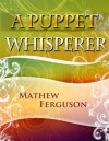 A Puppet Whisperer: 100 Two Sentence Stories - Mathew Ferguson