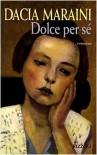 Dolce per sé - Dacia Maraini