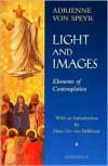 Light and Images: Elements of Contemplation - Adrienne Von Speyr,  David C. Schindler (Translator)