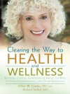 Clearing the Way to Health and Wellness: Reversing Chronic Conditions by Freeing the Body of Food, Environmental, and Other Sensitivities - Ellen Cutler DC, Richard Tunkel MD