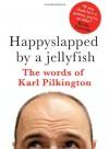 Happyslapped by a Jellyfish - Karl Pilkington