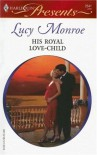 His Royal Love-Child - Lucy Monroe