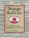 Strange Red Cow: and Other Curious Classified Ads from the Past - Sara Bader