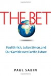The Bet: Paul Ehrlich, Julian Simon, and Our Gamble over Earth's Future - Paul Sabin