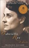 Gabrielle Roy: A Life - Francois Ricard