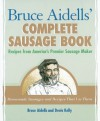Bruce Aidells' Complete Sausage Book: Recipes from America's Premier Sausage Maker - Bruce Aidells, Denis Kelly