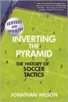Inverting The Pyramid: The History of Soccer Tactics - Jonathan Wilson