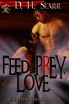 Feed. Prey. Love. - D.H. Starr