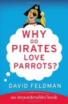 Why Do Pirates Love Parrots? - David Feldman