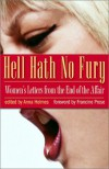 Hell Hath No Fury: Women's Letters from the End of the Affair - Anna Holmes, Francine Prose