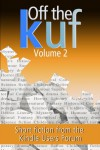 Off the KUF, Volume 2: Short fiction from the Kindle Users Forum - David Wailing, H.K. Abell, Martin Roy Hill, Ken Magee, Julia McLaren, Kath Middleton, Jonathan  Hill, K.Z. Morano, Lee Penney, C. Charlotte Pollnitz, Tara Pollnitz, Katherine Roberts, Andrew Barrett, Alex Roddie, Tony Gareth Smith, Katie W. Stewart, Ryan Thomas, Rosen Tre