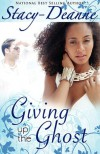 Giving Up the Ghost (Peace in the Storm Publishing Presents) - Stacy-Deanne