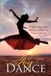 Joy Dance: 52 Joy-Votions That Free Your Heart to Grow in Jesus - Robbie Iobst