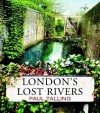 London's Lost Rivers - Paul Talling