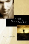 A Hole in God's Pocket - K.Z. Snow