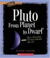 Pluto: From Planet to Dwarf (True Books: Space) - Elaine Landau