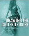 The Artist's Guide to Drawing the Clothed Figure: A Complete Resource on Rendering Clothing and Drapery - Michael Massen