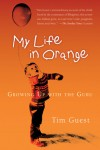 My Life in Orange: Growing Up with the Guru - Tim Guest