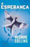 A Esperança (Jogos Vorazes, #3) - Suzanne  Collins