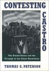 Contesting Castro: The United States and the Triumph of the Cuban Revolution - Thomas G. Paterson