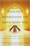 Healing Depression the Mind-Body Way: Creating Happiness Through Meditation, Yoga, and Ayurveda - Nancy Liebler, Sandra Moss