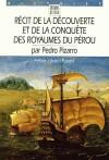 Récit de la découverte et de la conquête des royaumes du Pérou - Pedro Pizarro