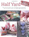 Half Yard Heaven: Easy Sewing Projects Using Left-Over Pieces of Fabric - Debbie Shore