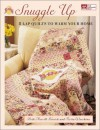 Snuggle Up: 8 Lap Quilts to Warm Your Home - Beth Merrill Kovich, Retta Warehime