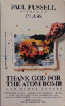 Thank God for the Atom Bomb & Other Essays - Paul Fussell