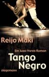 Tango Negro: Ein Jussi-Vares-Krimi - Reijo Mäki