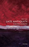Late Antiquity: A Very Short Introduction - Gillian Clark