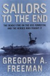 Sailors to the End: The Deadly Fire on the USS Forrestal and the Heroes Who Fought It - Gregory A. Freeman