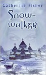 Snow-walker (Snow-walker Trilogy Series) - Catherine Fisher
