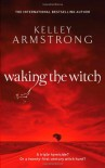 Waking the Witch - Kelley Armstrong