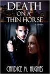Death on a Thin Horse - Candice M. Hughes