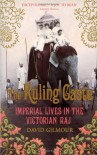 The Ruling Caste: Imperial Lives in the Victorian Raj - David Gilmour