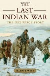 The Last Indian War: The Nez Perce Story - Elliott West