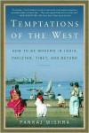 Temptations of the West: How to Be Modern in India, Pakistan, Tibet, and Beyond - Pankaj Mishra