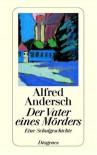 Vater eines Mörders: Eine Schulgeschichte - Alfred Andersch