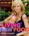 Living Raw Food: Get the Glow with More Recipes from Pure Food and Wine - Sarma Melngailis