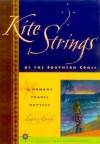 Kite Strings of the Southern Cross: A Woman's Travel Odyssey - Laurie Gough