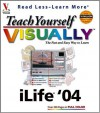 Teach Yourself Visually iLife 04 - Michael E. Cohen, Dennis R. Cohen