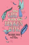 The Girl with the Broken Wing. Heather Dyer - Heather Dyer