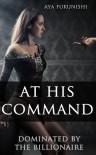 At His Command: Dominated by the Billionaire #1 - Aya Fukunishi