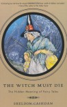 The Witch Must Die: The Hidden Meaning Of Fairy Tales - Sheldon   Cashdan